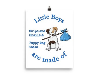 Little Boys are made of Snips Snails & Puppy Dog Tails Baby Shower Birthday Gift Baby Room Poster Wall Art Sizes Available Ready to Frame