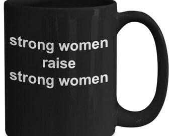 Strong women raise strong women