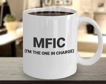 MFIC I'm The One In Charge Funny Coffee Mug Funny Gift Custom Made Black Or White Ceramic Coffee Cup 11 oz 15 oz  Funny Gag Gift