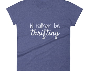 Thrifting Shirt Thrift Store Thrifter Thrift Shop Picker Love to Thrift Id Rather Be Thrifting Women's short sleeve t-shirt