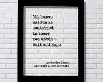Alexandre Dumas - The Count of Monte Cristo - All human wisdom is contained in these two words - Wait and Hope - Book Quote