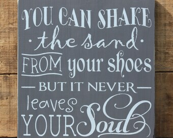 You Can Shake The Sand From Your Shoes But It Never Leaves Your Soul Wood Sign