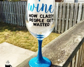 Wine// How Classy People Get Wasted //Glitter Dipped Wine Glass