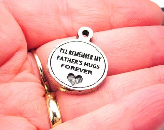 I'll remember my father's hugs forever bereavement  charm