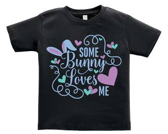 Some Bunny Loves Me - lt blue words Design. Easter outfit. / Boys / Girls / Infant / Toddler / Youth sizes