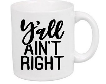 Ya'll Ain't Right Funny Mug Coffee Cup Gift Home Decor Kitchen Bar Gift for Her Him Any Color Personalized Custom Jenuine Crafts