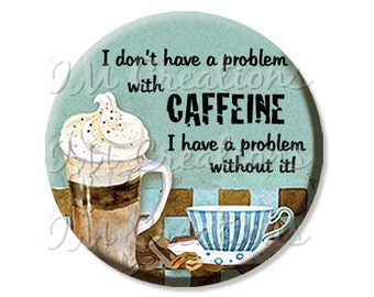 LIQUIDATION SALE! Caffeine Fix Pocket Mirror, Magnet, or Pin - 2.25""