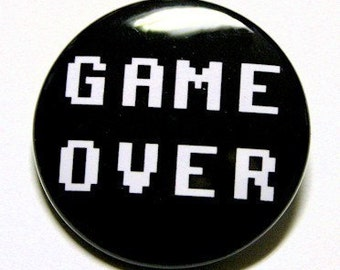 Game Over - Pinback Button Badge 1 1/2 inch 1.5 - Keychain Magnet or Flatback