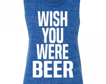 Wish You Were Beer Muscle Tank Top Drinking Tank Country Concert Festival Tank