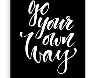 Go Your Own Way Poster Print, Framed or Unframed Poster Print, Wall Art, Motivational, Inspirational