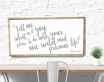 Tell me what is it you plan to do with your one wild and precious life - Mary Oliver, 18x36, Framed wood sign