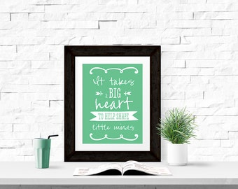 It Takes A Big Heart To Help Shape Little Minds 8x10 Printable