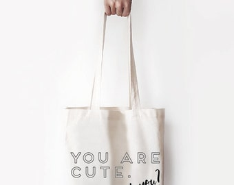 "Canvas Bag, ""You Are Cute."" Printed Tote Bag, Market Bag, Cotton Tote Bag, Large Canvas Tote, Funny Quote Bag"