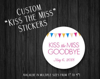 Kiss the Miss Goodbye Stickers - Custom Stickers - Wedding Stickers - Bridal Shower Favors - Bridesmaid