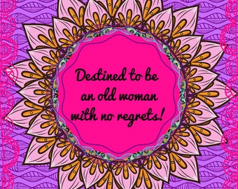 Quote Print/ Download/ Destined to be an Old Woman with no Regrets