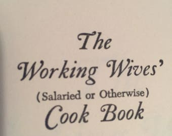 The Working Wives' (Salaried or Otherwise) Cookbook- by Theodora Zavin and Freda Stuart- 1963
