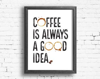 Printable coffee sign; Coffee is always a good idea; Coffee lovers gift; Kitchen wall decor; Instant download