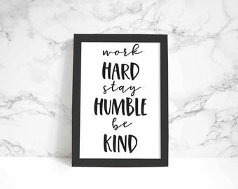 Work Hard Stay Humble Be Kind print, wall art, quote