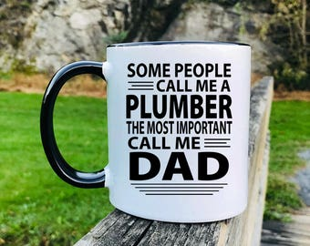 Some People Call Me A Plumber The Most Important Call Me Dad - Mug - Plumber Dad Gift - Gift For Dad - Dad Mug
