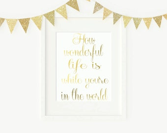 How Wonderful Life is While You're in the World 8x10 Printable Digital Wall Art