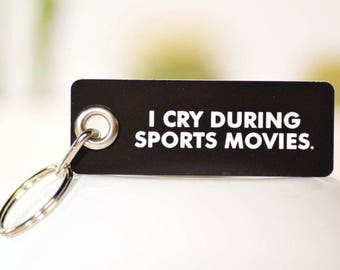 I Cry During Sports Movies. Key Chain