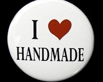 I Love Handmade - Button Pinback Badge 1 1/2 inch - Flatback, Magnet or Keychain