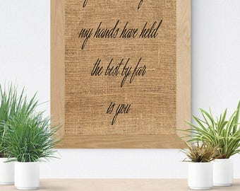 Burlap Print, Baby Gift, Nursery Decor, Baby Shower Gift, Burlap Sign, For All The Things My Hands Have Held The Best By Far Is You