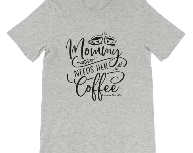 "Bella + Canvas Short-Sleeve Unisex T-Shirt ""Mommy Needs Her Coffee"""