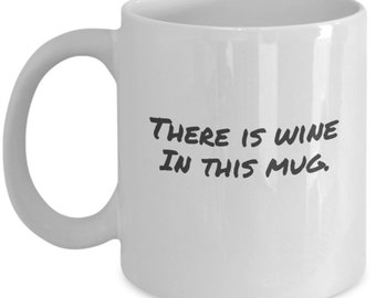 There Is Wine In This Mug