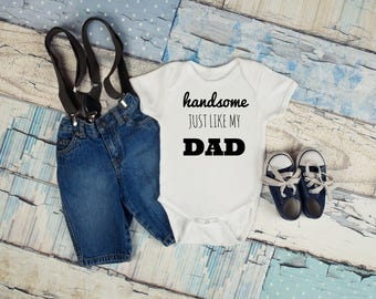 Handsome like my DAD, Baby Shower Gift, Baby Boy Gift, Funny Onesie, New Dad, Baby Boy, Father's Day