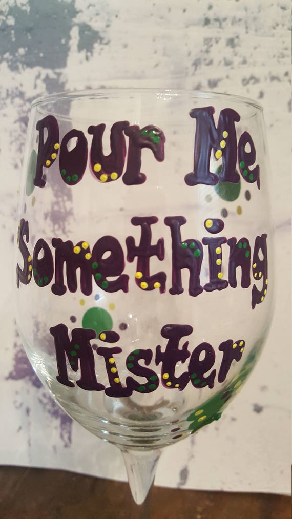 Pour Me Something Mister Mardi Gras  Wineglass