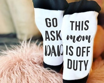 Mom Off Duty, Go Ask Dad, Funny Socks, Socks, Personalized Socks, Custom Socks, Novelty Socks, Novelty Gift, Cool Socks --62171-SOX2-603