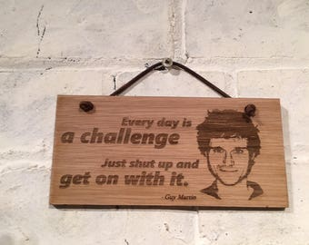 "Guy Martin quote ""Every day is a challenge. Just shut up and get on with it."" Shabby chic wooden plaque sign. Gift."