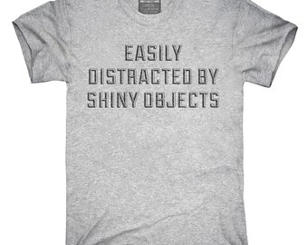 Easily Distracted By Shiny Objects T-Shirt, Hoodie, Tank Top, Gifts