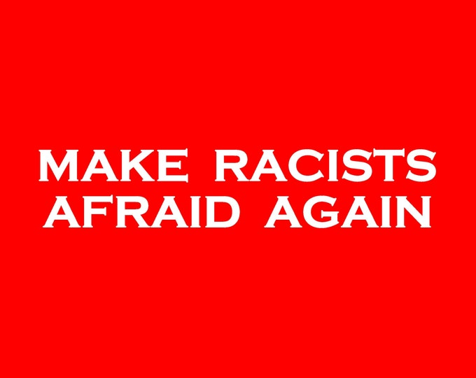Featured listing image: Make Racists Afraid Again Screen Print T-shirt in Mens or Womens Sizes S-3XL