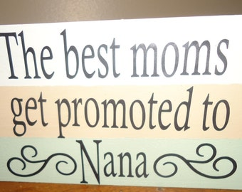 The Best mom get promoted to nana wood sign, Nana sign, Custom word sign, Gift for Nanas, birth annoucement sign