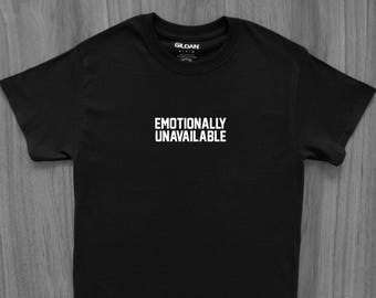 Emotionally Unavailable T-Shirt Ian Connor Instagram Pinterest Tumblr Trendy Streetwear Tinder Funny Slogan Girl Power Feminism Basic BItch