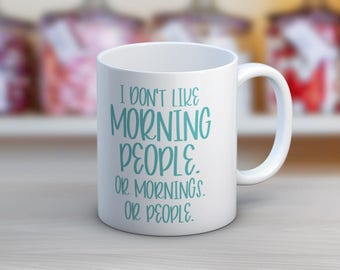 I Don't Like Morning People Or Mornings Or People 11 oz or 15 oz Ceramic Coffee Mug