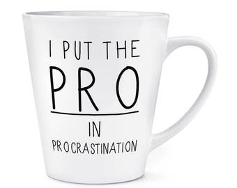 I Put The Pro In Procrastination 12oz Latte Mug Cup