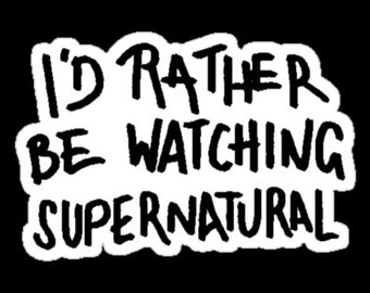 I'd rather be watching Supernatural - Decal