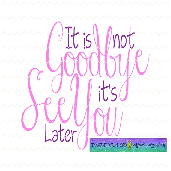 It's Not Goodbye But See You Later Svg Svg File Svg