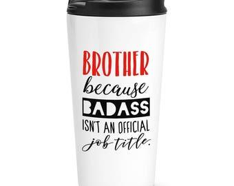 Brother Because Badass Isn't An Official Job Title Travel Mug Cup