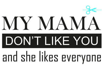 my momma don't like you and she likes everyone SVG AI silhouette