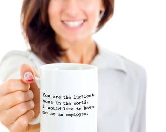 Funny Boss Gift - Sarcastic Funny Boss Coffee Mug - You're the Luckiest Boss in the World - I Would Love To Have Me As An Employee