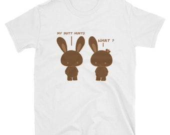 My Butt Hurts What - Funny Chocolate Easter Bunny Tee Shirt