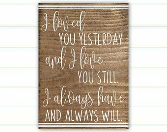 Loved You Yesterday - Love You Still - Always Have - Always Will - Loved You Yesterday Sign - Wood Sign - Rustic Wood Sign - Valentine's Day