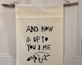 And Now Its Up to You and Me Raccoon Wall Hanging Banner