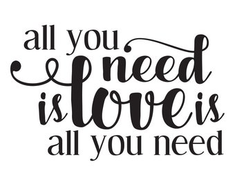 Romantic Wedding Svg/Eps/Dxf/Pdf/Png for Personal Use DIY Print At Home Digital Print Files | All You Need Is Love (2A) | READ DESCRIPTION