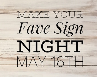 Make Your Fave Sign May 16th