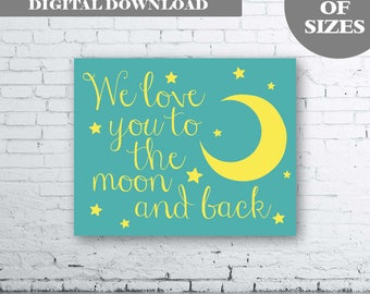 We Love You To The Moon and Back Nursery Wall Art Print - Instant Download - Nursery Printable Art Print. Turquoise Yellow Nursery Art.